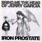 Iron Prostate - Bring Me The Head Of Jerry Garcia
