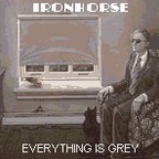 Ironhorse - Everything Is Grey