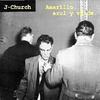 J Church - Amarillo, Azul Y Verde