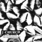 J Church - She Never Leaves The Neighborhood