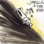J Mascis + The Fog - Free So Free