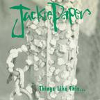 Jackie Paper - Things Like This...