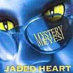 Jaded Heart - Mystery Eyes