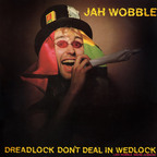Jah Wobble - Dreadlock Don't Deal In Wedlock