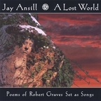 Jay Ansill - A Lost World · Poems Of Robert Graves Set As Songs