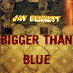 Jay Bennett - Bigger Than Blue
