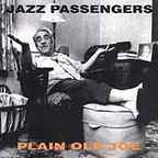 Jazz Passengers - Plain Old Joe