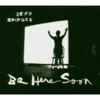 Jeff Bridges - Be Here Soon