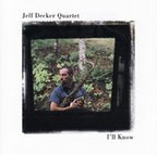 Jeff Decker Quartet - I'll Know