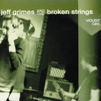 Jeff Grimes And The Broken Strings - Violent Girl