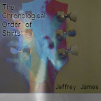 Jeffrey James - The Chronological Order Of Shirts