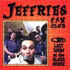 Jeffries Fan Club - Last Show At The Glasshouse