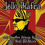 Jello Biafra And The New Orleans Raunch And Soul All-Stars - Walk On Jindal's Splinters
