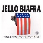 Jello Biafra - Become The Media
