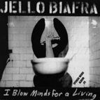 Jello Biafra - I Blow Minds For A Living