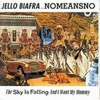 Jello Biafra - The Sky Is Falling And I Want My Mommy