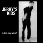 Jerry's Kids - Is This My World?