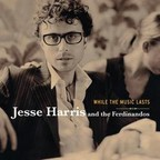 Jesse Harris And The Ferdinandos - While The Music Lasts