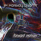 Jim Markway Quartet - Forward Motion