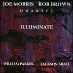 Joe Morris Rob Brown Quartet - Illuminate