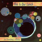 Joe Rosenberg's Affinity - This Is Our Lunch