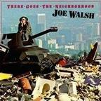 Joe Walsh - There Goes The Neighborhood