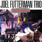 Joel Futterman Trio - Berlin Images