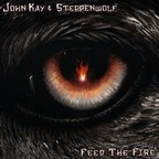 John Kay & Steppenwolf - Feed The Fire