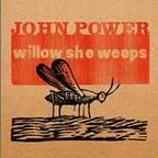 John Power - Willow She Weeps