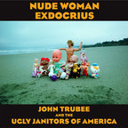 John Trubee And The Ugly Janitors Of America - Nude Woman Exdocrius