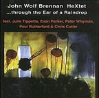 John Wolf Brennan HeXtet - ...Through The Ear Of A Raindrop