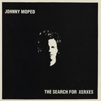 Johnny Moped - The Search For Xerxes