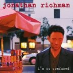 Jonathan Richman - I'm So Confused