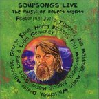 Julie Tippetts, Ian Maidman, Annie Whitehead, Didier Malherbe, George Khan, Harry Beckett, Phil Manzanera, Janette Mason, Steve Lamb & Liam Genockey - Soupsongs Live · The Music Of Robert Wyatt
