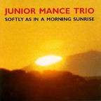 Junior Mance Trio - Softly As In A Morning Sunrise