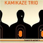 Kamikaze Trio - Danger Money