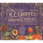 K.C. Groves - Something Familiar