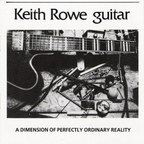 Keith Rowe - Guitar · A Dimension Of Perfectly Ordinary Reality