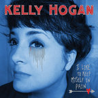 Kelly Hogan - I Like To Keep Myself In Pain