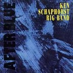 Ken Schaphorst Big Band - After Blue