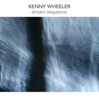 Kenny Wheeler - Dream Sequence