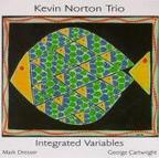 Kevin Norton Trio - Integrated Variables