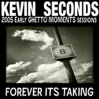 Kevin Seconds - 2005 Early Ghetto Moments Sessions ·  Forever Its Taking