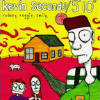 "Kevin Seconds/5'10"" - Rodney, Reggie, Emily."
