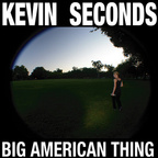 Kevin Seconds - Big American Thing