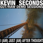 Kevin Seconds - Gut/Raw Demo Sessions · I (Am) Just (An) Afterthought