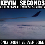 Kevin Seconds - Gut/Raw Demo Sessions · Only Drug I've Ever Done