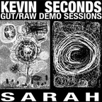 Kevin Seconds - Gut/Raw Demo Sessions · Sarah