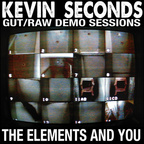 Kevin Seconds - Gut/Raw Demo Sessions · The Elements And You