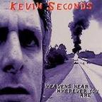 Kevin Seconds - Heavens Near Wherever You Are